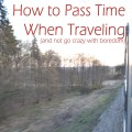How to Pass Time When Traveling Long Hours (and not go crazy with boredom)