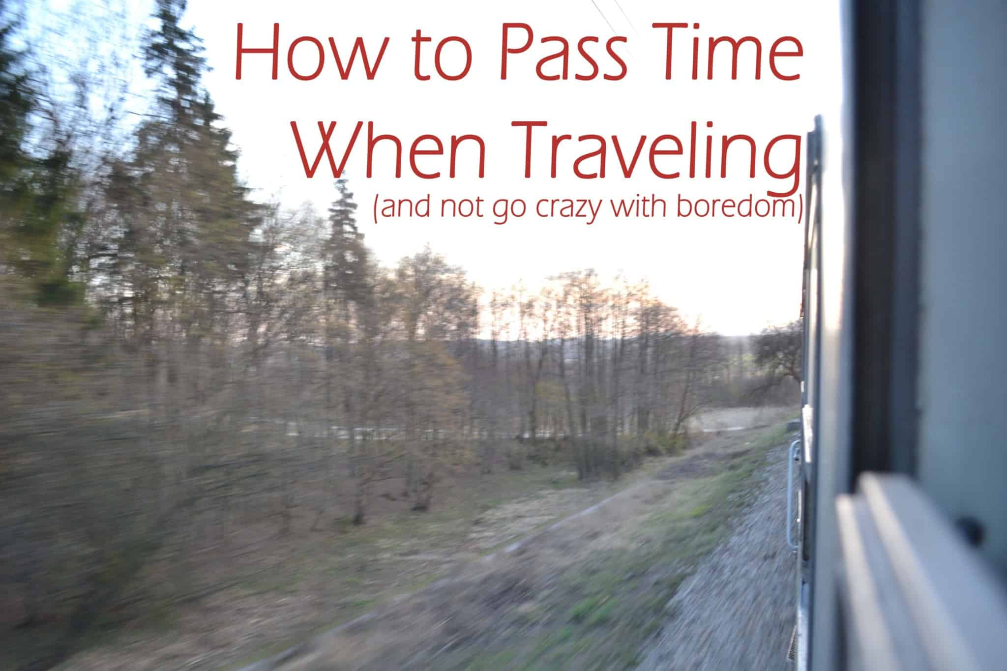 How to Pass Time When Traveling (and not go crazy with boredom)