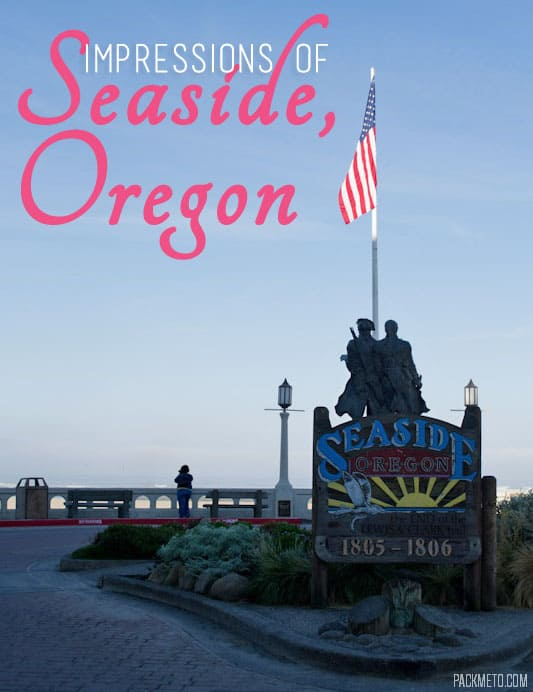 Impressions of Seaside, Oregon | packmeto.com