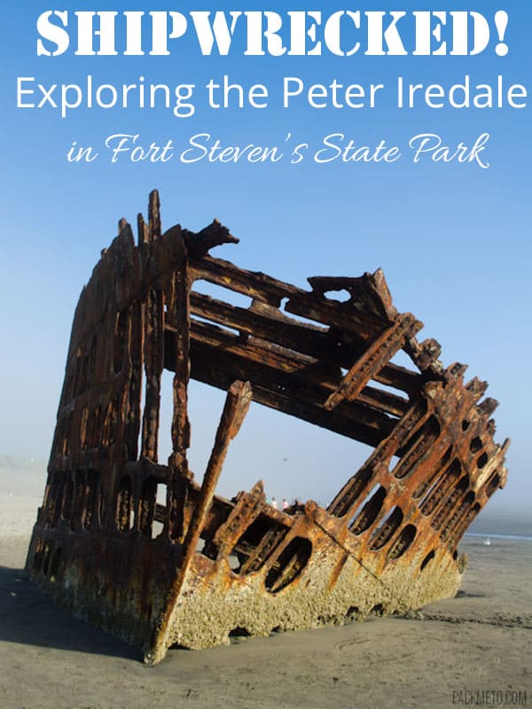 Shipwrecked! Exploring the Peter Iredale in Fort Steven's State Park | packmeto.com