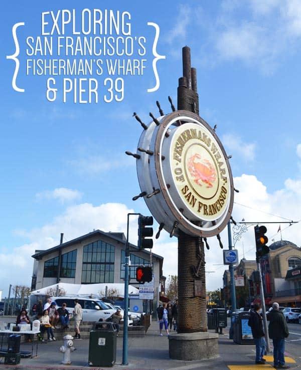 Exploring San Francisco's Fisherman's Wharf & Pier 39 | packmeto.com